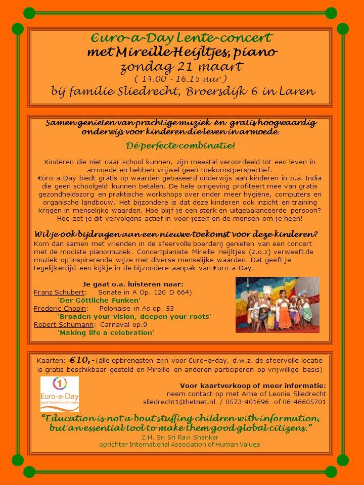 €uro-a-Day Lente-concert met Mireille Heijltjes, piano zondag 21 maart ( 14.00 - 16.15 uur ) bij familie Sliedrecht, Broersdijk 6 in Laren Samen genieten van prachtige muziek én gratis hoogwaardig onderwijs voor kinderen die leven in armoede.