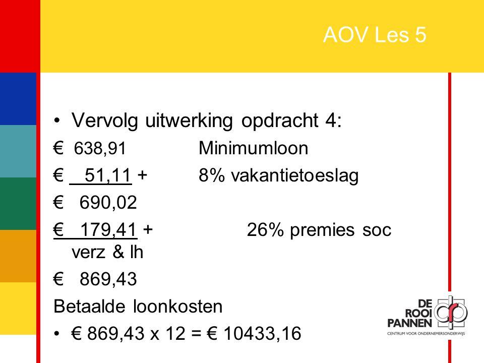 11 AOV Les 5 Vervolg uitwerking opdracht 4: € 638,91 Minimumloon € 51,11 +8% vakantietoeslag € 690,02 € 179,41 +26% premies soc verz & lh € 869,43 Bet