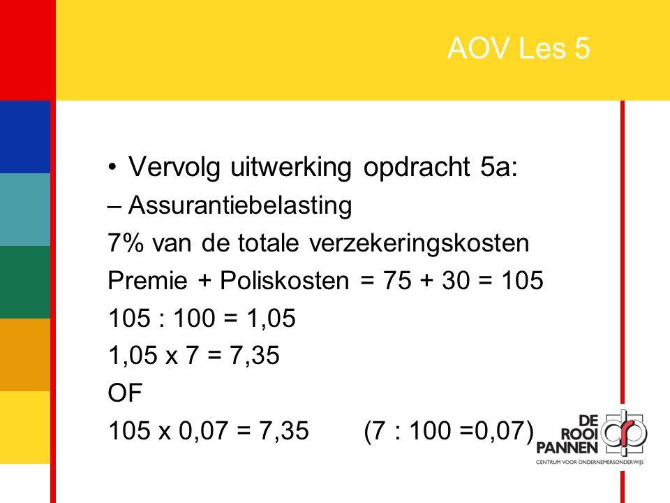 14 AOV Les 5 Vervolg uitwerking opdracht 5a: –Assurantiebelasting 7% van de totale verzekeringskosten Premie + Poliskosten = 75 + 30 = 105 105 : 100 =