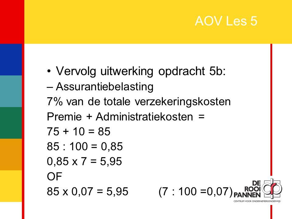 18 AOV Les 5 Vervolg uitwerking opdracht 5b: –Assurantiebelasting 7% van de totale verzekeringskosten Premie + Administratiekosten = 75 + 10 = 85 85 :