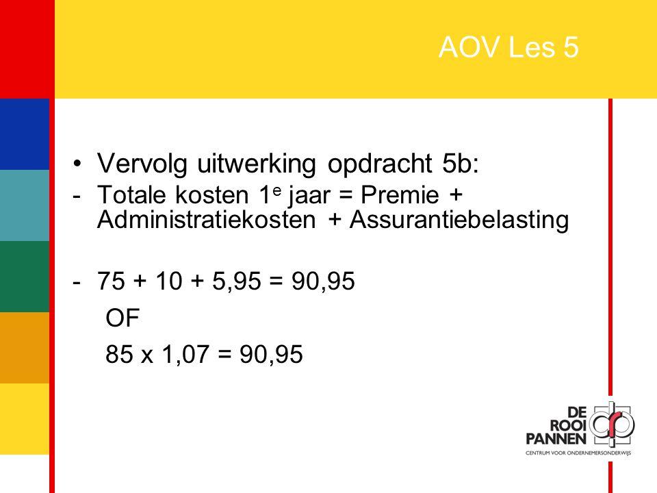 19 AOV Les 5 Vervolg uitwerking opdracht 5b: -Totale kosten 1 e jaar = Premie + Administratiekosten + Assurantiebelasting -75 + 10 + 5,95 = 90,95 OF 8