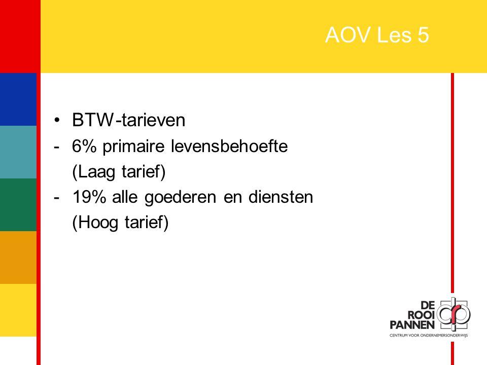 21 AOV Les 5 BTW-tarieven -6% primaire levensbehoefte (Laag tarief) -19% alle goederen en diensten (Hoog tarief)