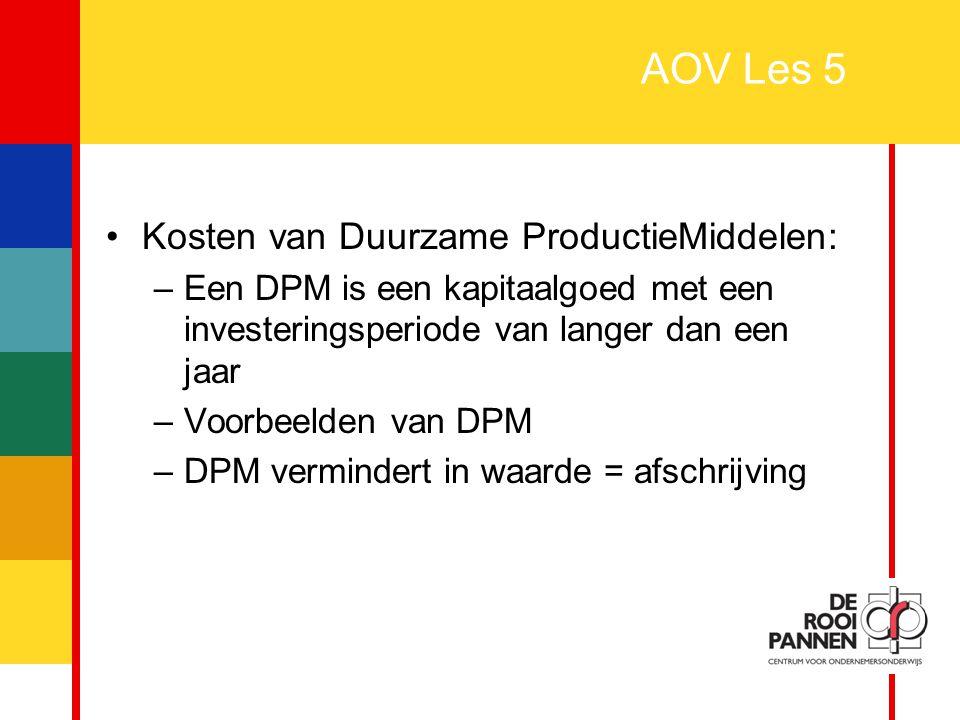 22 AOV Les 5 Kosten van Duurzame ProductieMiddelen: –Een DPM is een kapitaalgoed met een investeringsperiode van langer dan een jaar –Voorbeelden van