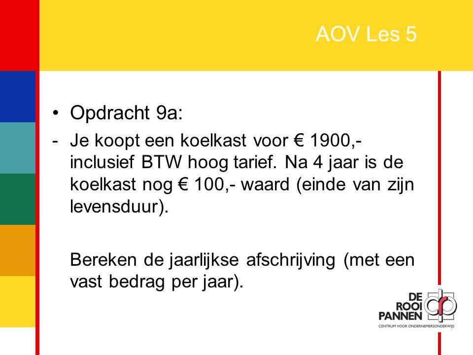 25 AOV Les 5 Opdracht 9a: -Je koopt een koelkast voor € 1900,- inclusief BTW hoog tarief. Na 4 jaar is de koelkast nog € 100,- waard (einde van zijn l