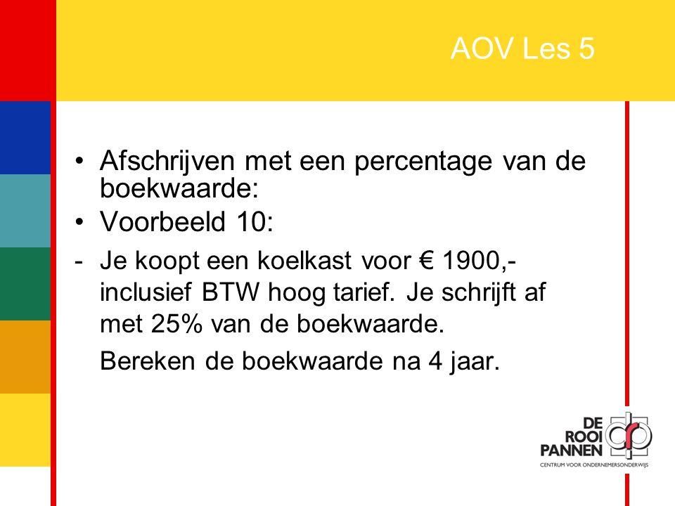 31 AOV Les 5 Afschrijven met een percentage van de boekwaarde: Voorbeeld 10: -Je koopt een koelkast voor € 1900,- inclusief BTW hoog tarief. Je schrij