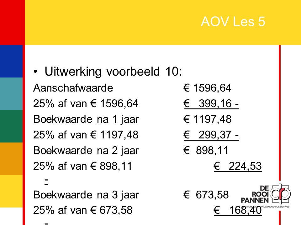 32 AOV Les 5 Uitwerking voorbeeld 10: Aanschafwaarde€ 1596,64 25% af van € 1596,64€ 399,16 - Boekwaarde na 1 jaar€ 1197,48 25% af van € 1197,48€ 299,3