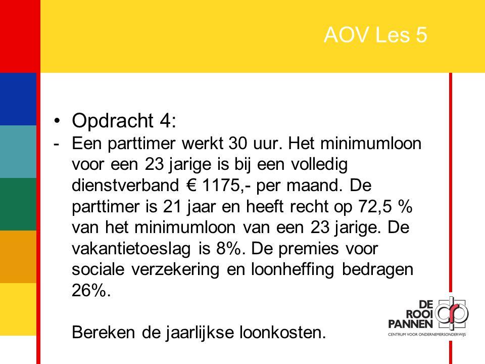 9 AOV Les 5 Opdracht 4: -Een parttimer werkt 30 uur. Het minimumloon voor een 23 jarige is bij een volledig dienstverband € 1175,- per maand. De partt