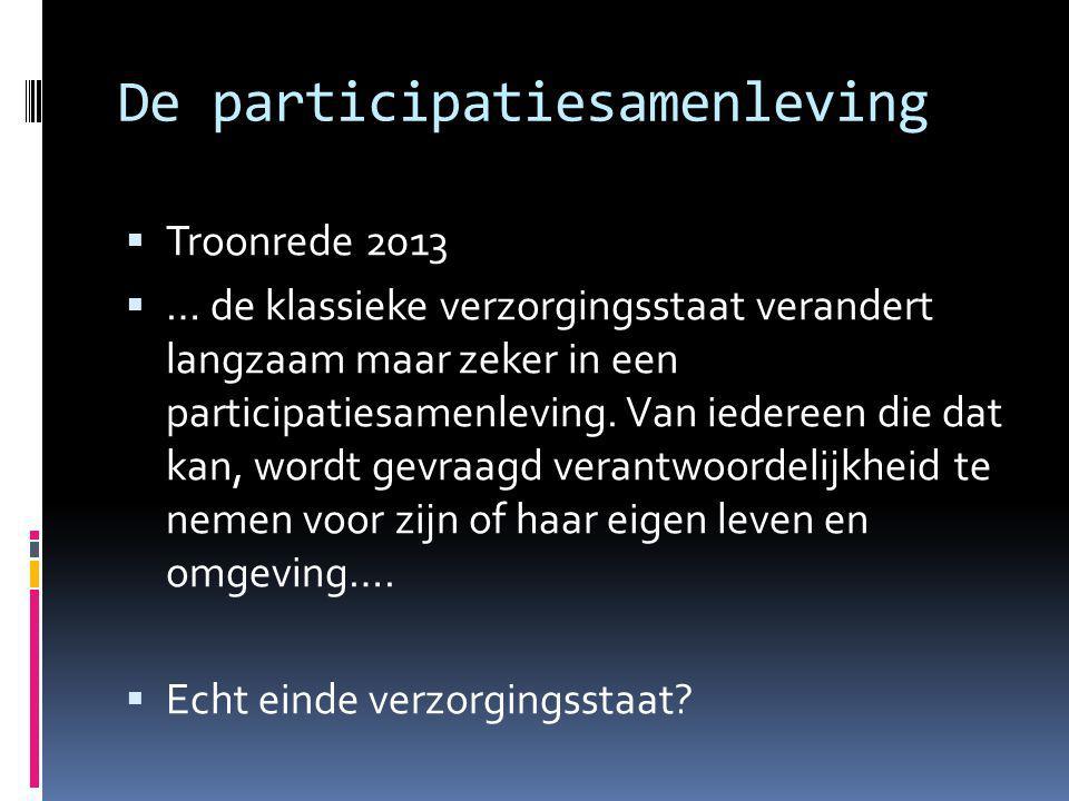 De participatiesamenleving  Troonrede 2013  … de klassieke verzorgingsstaat verandert langzaam maar zeker in een participatiesamenleving.