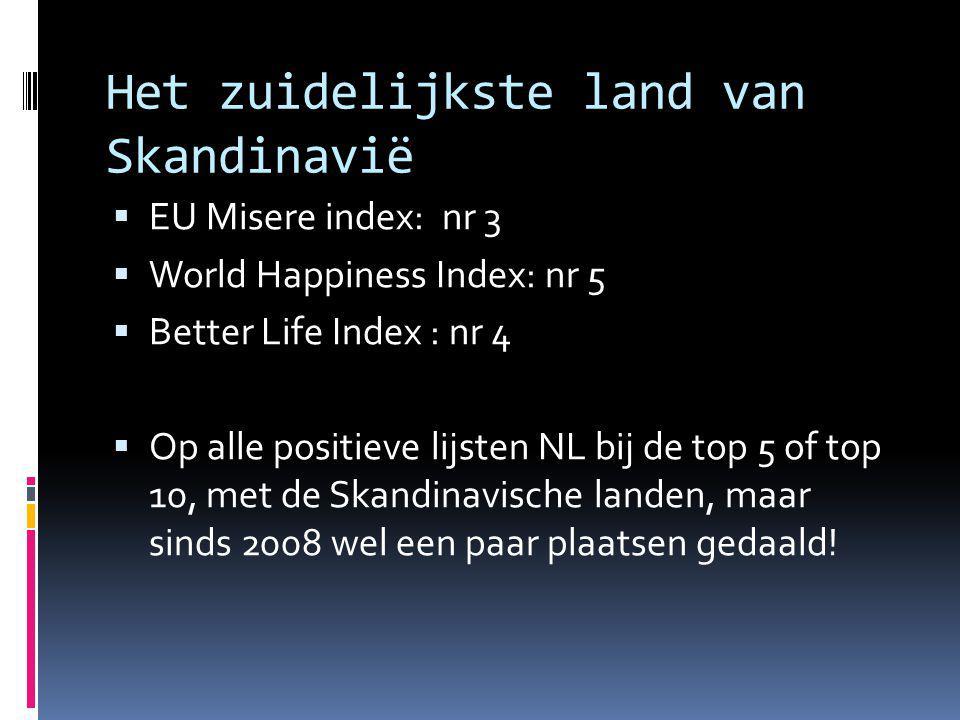 Het zuidelijkste land van Skandinavië  EU Misere index: nr 3  World Happiness Index: nr 5  Better Life Index : nr 4  Op alle positieve lijsten NL bij de top 5 of top 10, met de Skandinavische landen, maar sinds 2008 wel een paar plaatsen gedaald!
