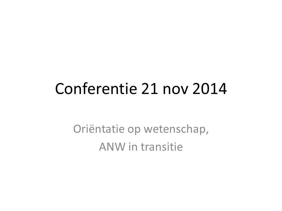 Conferentie 21 nov 2014 Oriëntatie op wetenschap, ANW in transitie