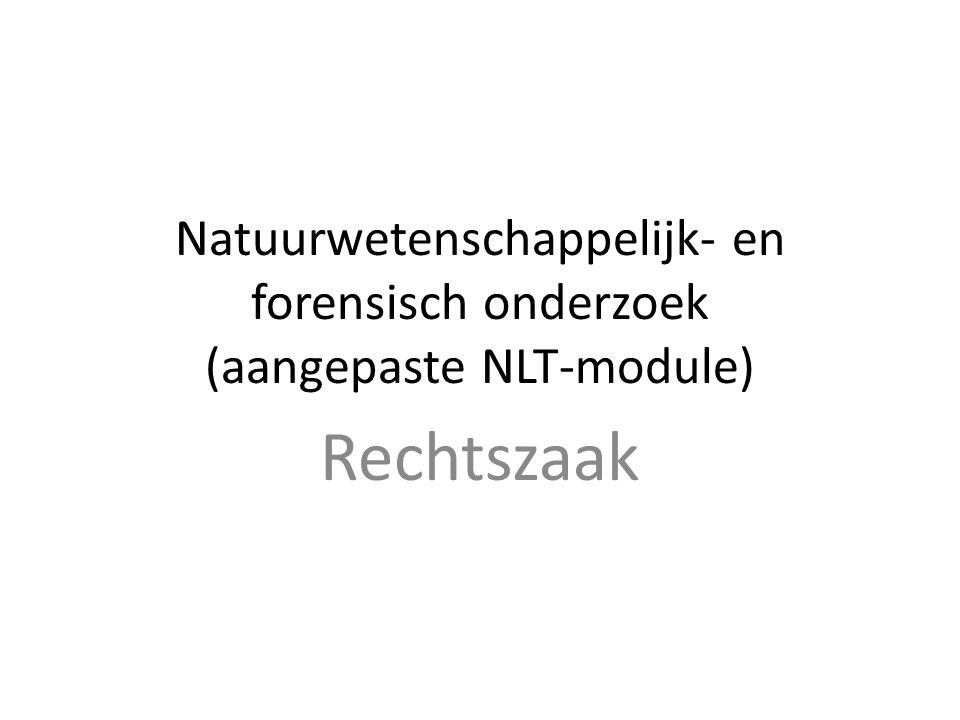 Natuurwetenschappelijk- en forensisch onderzoek (aangepaste NLT-module) Rechtszaak
