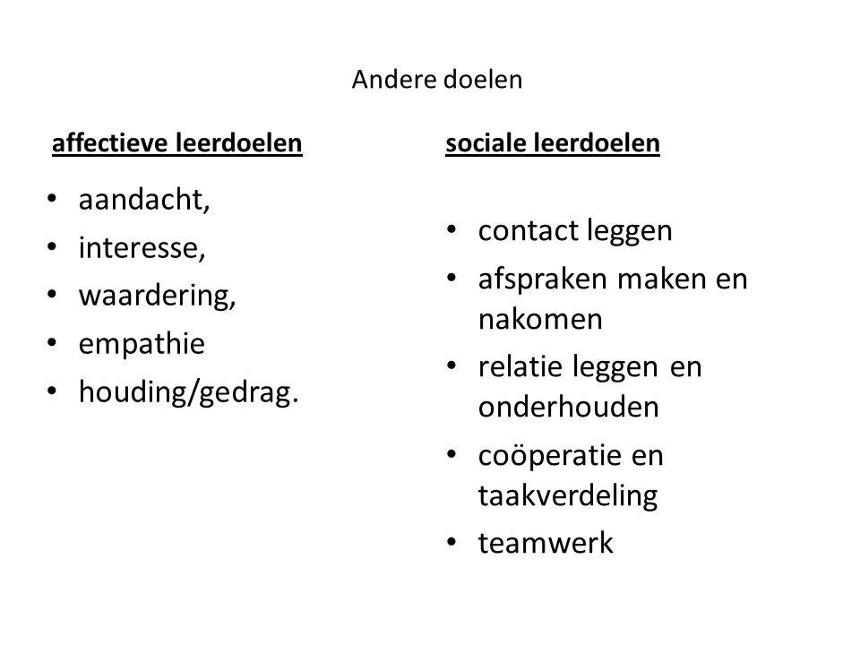 Andere doelen affectieve leerdoelen aandacht, interesse, waardering, empathie houding/gedrag.