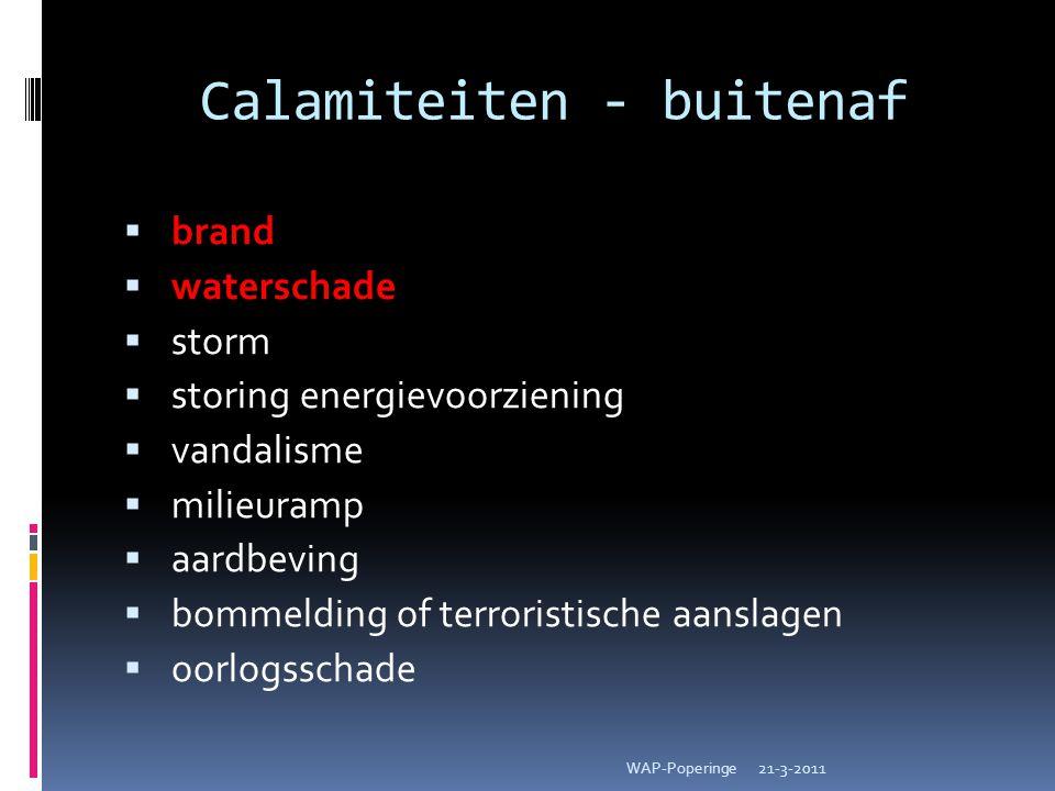 Calamiteiten - buitenaf  brand  waterschade  storm  storing energievoorziening  vandalisme  milieuramp  aardbeving  bommelding of terroristisc