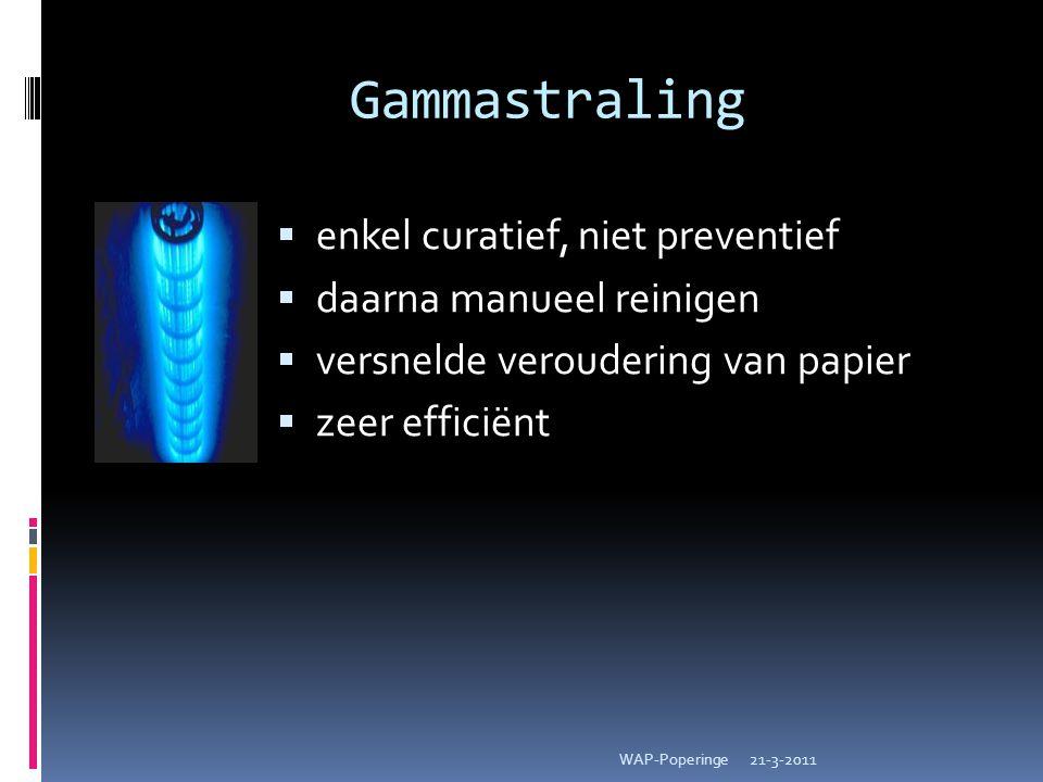 Gammastraling  enkel curatief, niet preventief  daarna manueel reinigen  versnelde veroudering van papier  zeer efficiënt 21-3-2011WAP-Poperinge