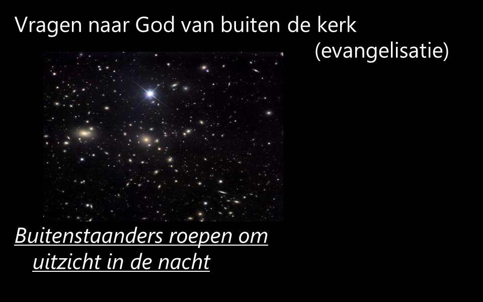 Vragen naar God van buiten de kerk (evangelisatie) Buitenstaanders roepen om uitzicht in de nacht