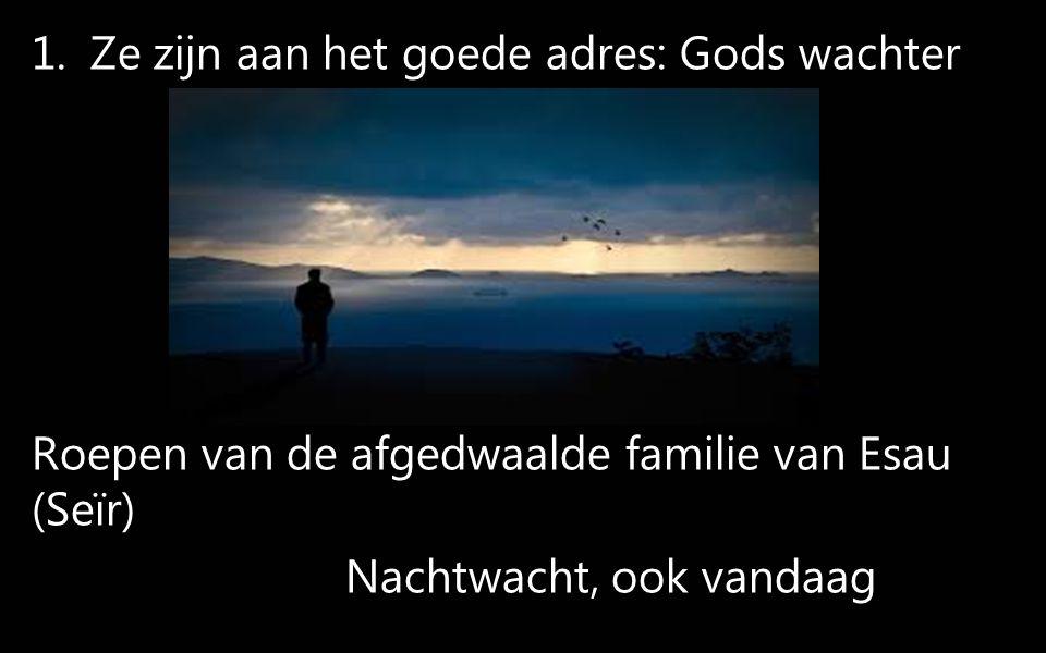 1.Ze zijn aan het goede adres: Gods wachter Roepen van de afgedwaalde familie van Esau (Seïr) Nachtwacht, ook vandaag