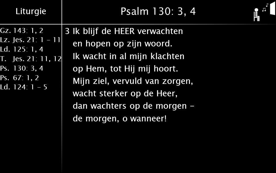 Liturgie Gz.143: 1, 2 Lz.Jes. 21: 1 - 11 Ld.125: 1, 4 T.Jes.