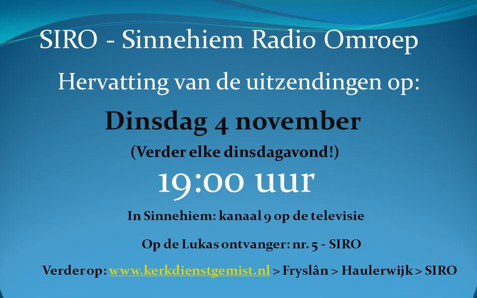 SIRO - Sinnehiem Radio Omroep Hervatting van de uitzendingen op: Dinsdag 4 november 19:00 uur In Sinnehiem: kanaal 9 op de televisie Op de Lukas ontvanger: nr.
