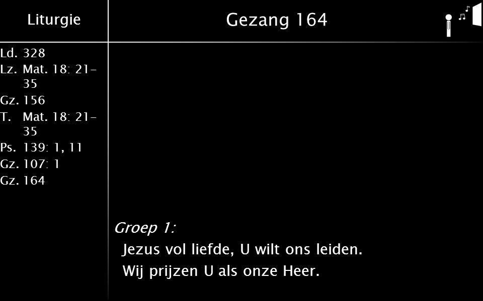 Liturgie Ld.328 Lz.Mat. 18: 21- 35 Gz.156 T.Mat.
