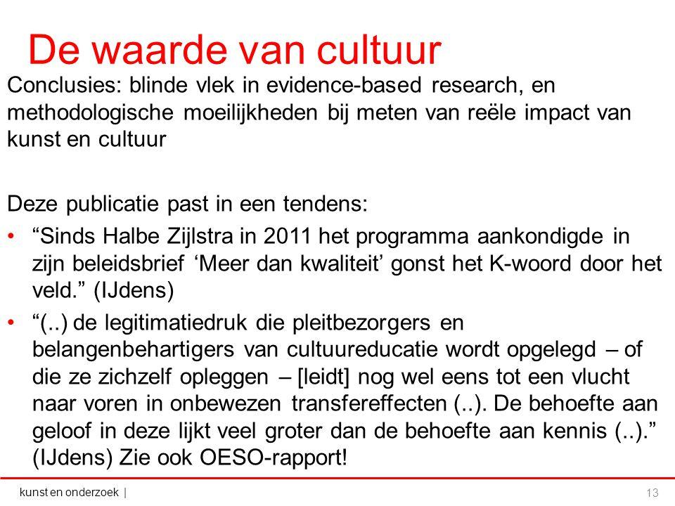 kunst en onderzoek   De waarde van cultuur Conclusies: blinde vlek in evidence-based research, en methodologische moeilijkheden bij meten van reële im