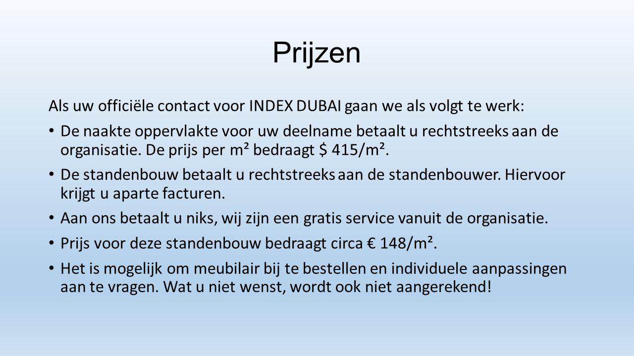 Prijzen Als uw officiële contact voor INDEX DUBAI gaan we als volgt te werk: De naakte oppervlakte voor uw deelname betaalt u rechtstreeks aan de orga