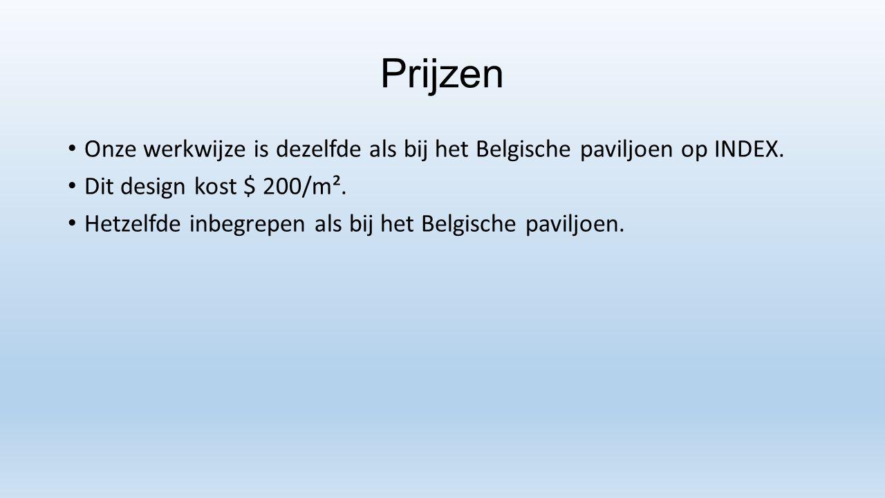 Prijzen Onze werkwijze is dezelfde als bij het Belgische paviljoen op INDEX. Dit design kost $ 200/m². Hetzelfde inbegrepen als bij het Belgische pavi