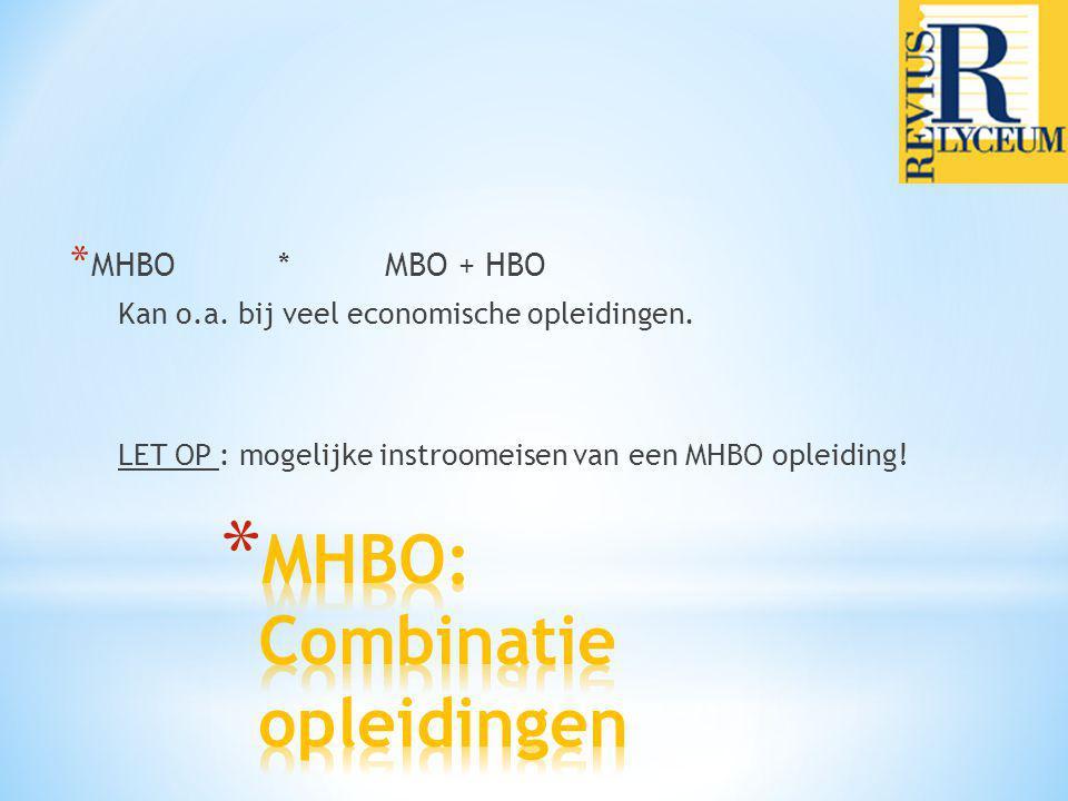 * MHBO*MBO + HBO Kan o.a. bij veel economische opleidingen. LET OP : mogelijke instroomeisen van een MHBO opleiding!