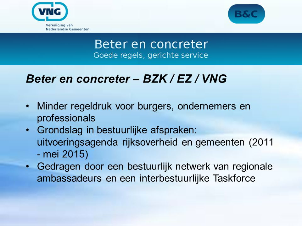 Beter en concreter – BZK / EZ / VNG Minder regeldruk voor burgers, ondernemers en professionals Grondslag in bestuurlijke afspraken: uitvoeringsagenda