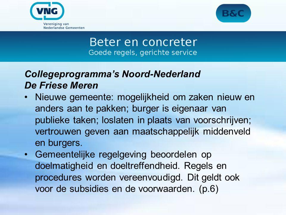 Collegeprogramma's Noord-Nederland De Friese Meren Nieuwe gemeente: mogelijkheid om zaken nieuw en anders aan te pakken; burger is eigenaar van publieke taken; loslaten in plaats van voorschrijven; vertrouwen geven aan maatschappelijk middenveld en burgers.