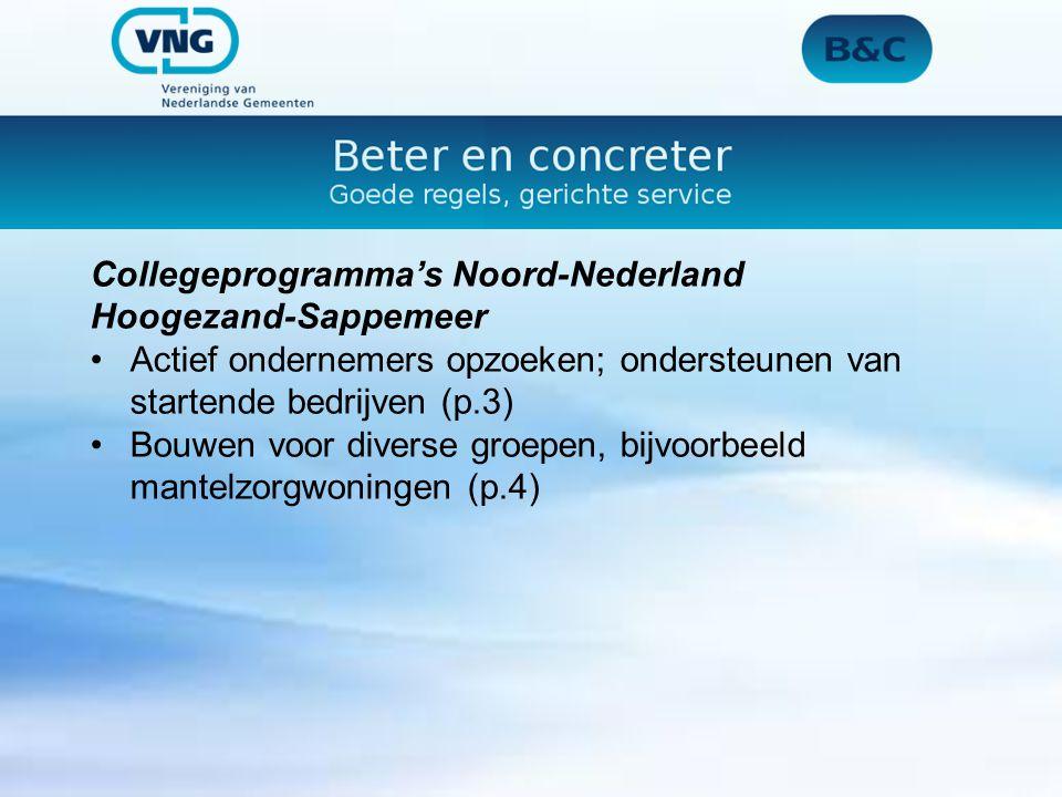 Collegeprogramma's Noord-Nederland Hoogezand-Sappemeer Actief ondernemers opzoeken; ondersteunen van startende bedrijven (p.3) Bouwen voor diverse gro