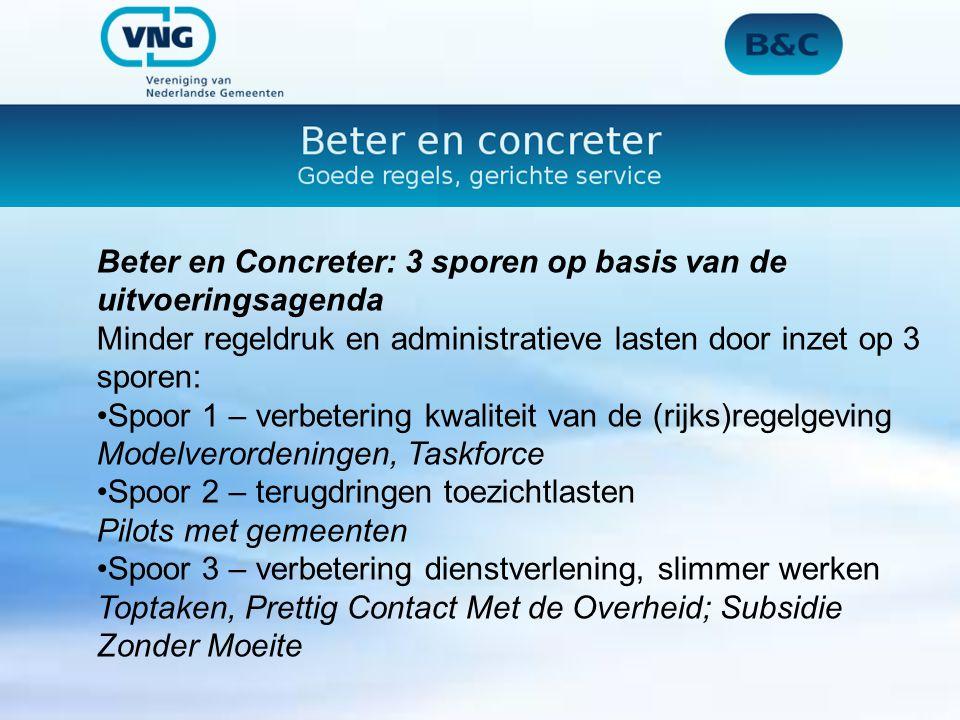 Beter en Concreter: 3 sporen op basis van de uitvoeringsagenda Minder regeldruk en administratieve lasten door inzet op 3 sporen: Spoor 1 – verbeterin