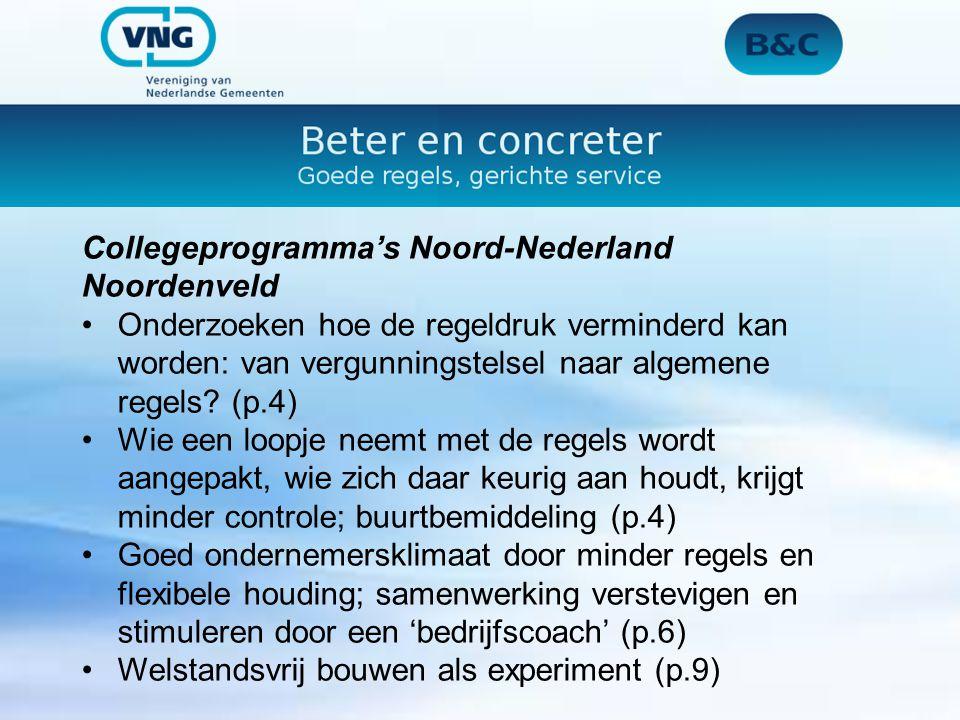 Collegeprogramma's Noord-Nederland Noordenveld Onderzoeken hoe de regeldruk verminderd kan worden: van vergunningstelsel naar algemene regels? (p.4) W
