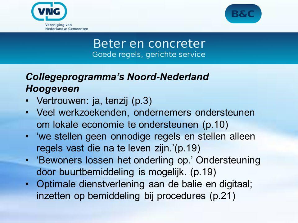 Collegeprogramma's Noord-Nederland Hoogeveen Vertrouwen: ja, tenzij (p.3) Veel werkzoekenden, ondernemers ondersteunen om lokale economie te ondersteunen (p.10) 'we stellen geen onnodige regels en stellen alleen regels vast die na te leven zijn.'(p.19) 'Bewoners lossen het onderling op.' Ondersteuning door buurtbemiddeling is mogelijk.