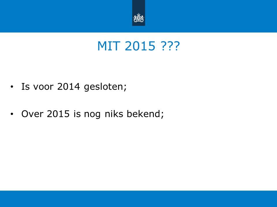 MIT 2015 ??? Is voor 2014 gesloten; Over 2015 is nog niks bekend;
