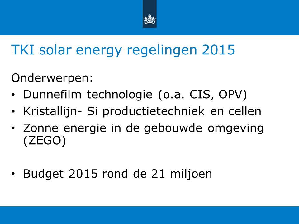 TKI solar energy regelingen 2015 Onderwerpen: Dunnefilm technologie (o.a. CIS, OPV) Kristallijn- Si productietechniek en cellen Zonne energie in de ge