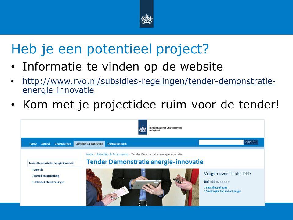 Heb je een potentieel project? Informatie te vinden op de website http://www.rvo.nl/subsidies-regelingen/tender-demonstratie- energie-innovatie http:/