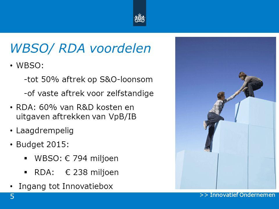 5 WBSO: -tot 50% aftrek op S&O-loonsom -of vaste aftrek voor zelfstandige RDA: 60% van R&D kosten en uitgaven aftrekken van VpB/IB Laagdrempelig Budge