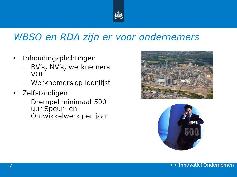 7 WBSO en RDA zijn er voor ondernemers Inhoudingsplichtingen -BV's, NV's, werknemers VOF -Werknemers op loonlijst Zelfstandigen -Drempel minimaal 500