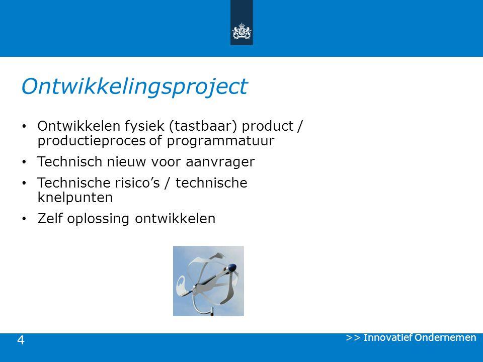 4 Ontwikkelingsproject Ontwikkelen fysiek (tastbaar) product / productieproces of programmatuur Technisch nieuw voor aanvrager Technische risico's / t