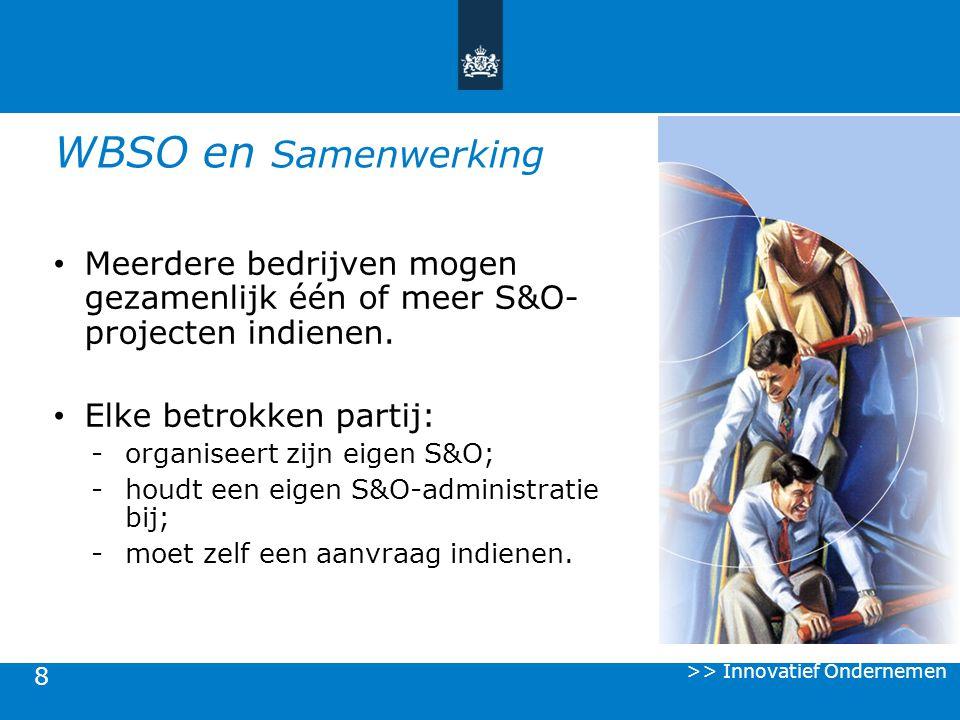 8 WBSO en Samenwerking Meerdere bedrijven mogen gezamenlijk één of meer S&O- projecten indienen. Elke betrokken partij: -organiseert zijn eigen S&O; -
