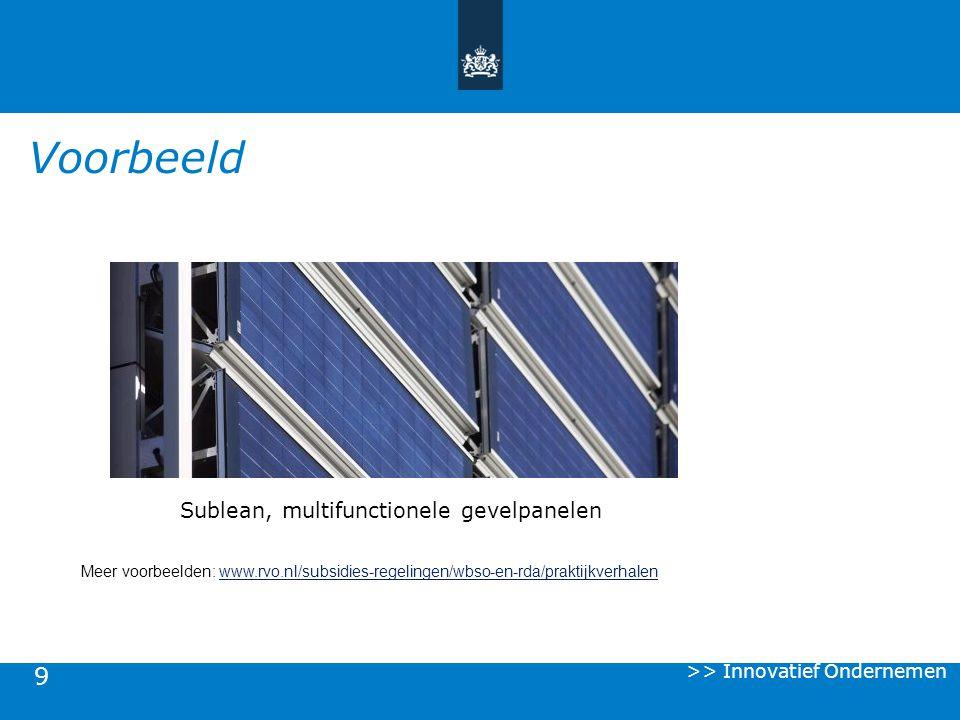 9 Voorbeeld >> Innovatief Ondernemen Meer voorbeelden: www.rvo.nl/subsidies-regelingen/wbso-en-rda/praktijkverhalenwww.rvo.nl/subsidies-regelingen/wbs