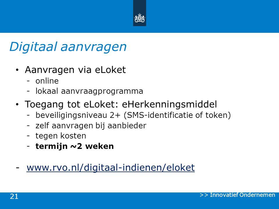 21 Digitaal aanvragen Aanvragen via eLoket -online -lokaal aanvraagprogramma Toegang tot eLoket: eHerkenningsmiddel -beveiligingsniveau 2+ (SMS-identi