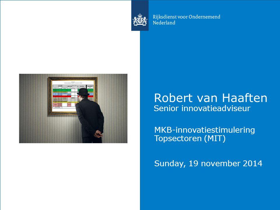 Robert van Haaften Senior innovatieadviseur MKB-innovatiestimulering Topsectoren (MIT) Sunday, 19 november 2014