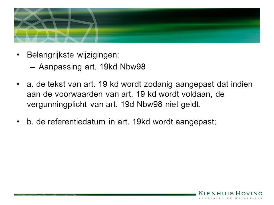 Belangrijkste wijzigingen: –Aanpassing art.19kd Nbw98 a.