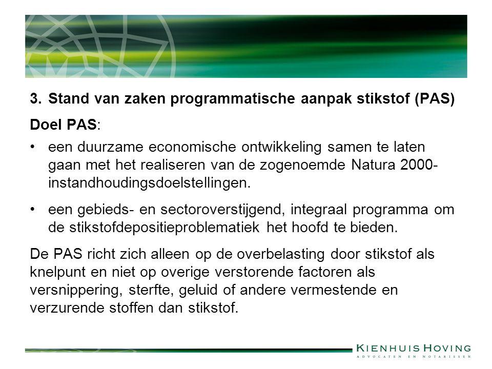 3.Stand van zaken programmatische aanpak stikstof (PAS) Doel PAS: een duurzame economische ontwikkeling samen te laten gaan met het realiseren van de zogenoemde Natura 2000- instandhoudingsdoelstellingen.
