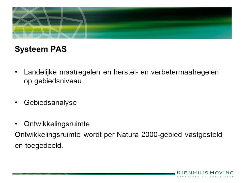 Systeem PAS Landelijke maatregelen en herstel- en verbetermaatregelen op gebiedsniveau Gebiedsanalyse Ontwikkelingsruimte Ontwikkelingsruimte wordt per Natura 2000-gebied vastgesteld en toegedeeld.