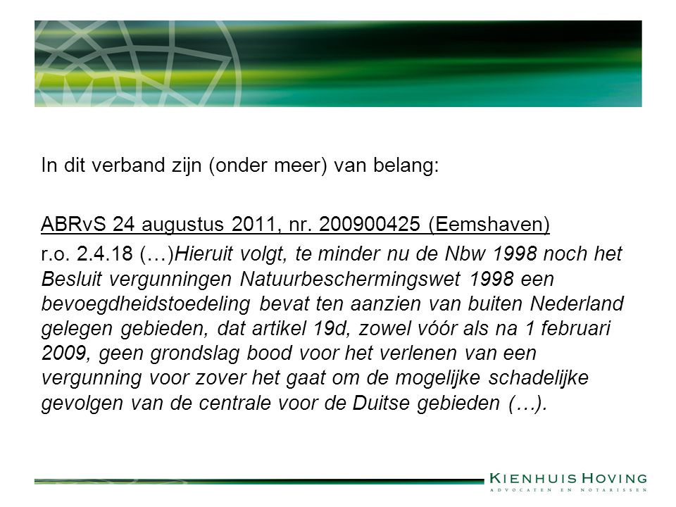 In dit verband zijn (onder meer) van belang: ABRvS 24 augustus 2011, nr.