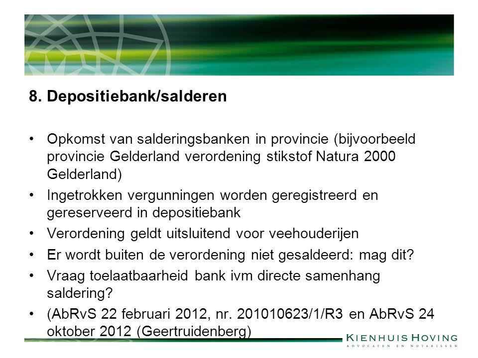 8. Depositiebank/salderen Opkomst van salderingsbanken in provincie (bijvoorbeeld provincie Gelderland verordening stikstof Natura 2000 Gelderland) In