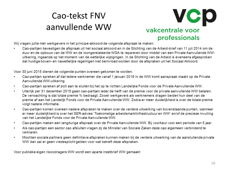 Cao-tekst FNV aanvullende WW Wij vragen jullie met werkgevers in het principe-akkoord de volgende afspraak te maken: Cao-partijen bevestigen de afspra