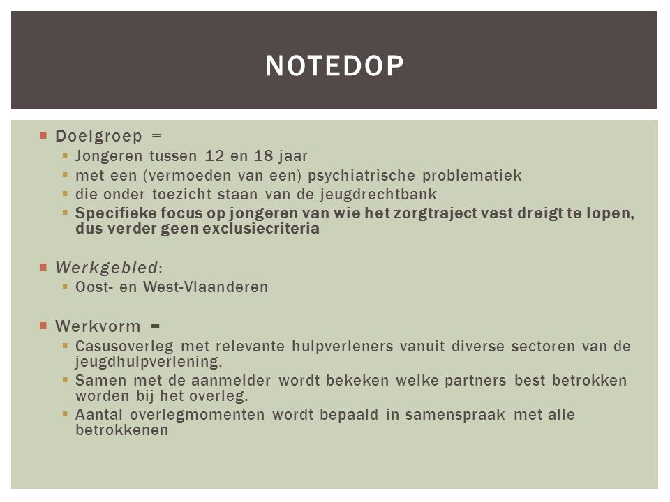  Doelgroep =  Jongeren tussen 12 en 18 jaar  met een (vermoeden van een) psychiatrische problematiek  die onder toezicht staan van de jeugdrechtba